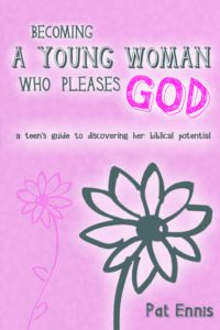 Becoming A Young Woman Who Pleases God